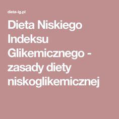 Dieta Niskiego Indeksu Glikemicznego - zasady diety niskoglikemicznej Krakow, Good To Know, Diabetes, Catering, Health Tips, Health Fitness, Food, Healthy Dinners, Change