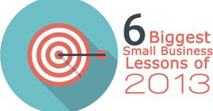 Here are My 6 Biggest Small Business Lessons of 2013