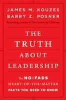 The Truth about Leadership: The No-Fads, Heart-Of-The-Matter Facts You Need to Know - James M. Kouzes, Barry Z. Posner