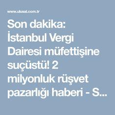 Son dakika: İstanbul Vergi Dairesi müfettişine suçüstü! 2 milyonluk rüşvet pazarlığı haberi - Son Dakika Güncel Haberler