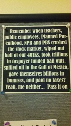 Remember when teachers, public employees, Planned Parenthood, NPR and PBS crashed the stock market, wiped out half of our took trillions in taxpayer We Are The World, In This World, Donald Trump, Facebook Status, Thats The Way, Stock Market, Wise Words, At Least, Wisdom