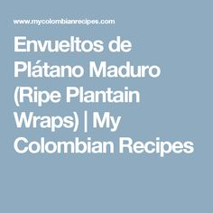 If you're a fan of ripe plantains, then these Envueltos de Plátano Maduro are for you. And if you're not yet a fan, I'd bet you will be soon! I love plantains, My Colombian Recipes, Colombian Food, Ripe Plantain, Wraps, Fan, Rap, Rolls, Fans, Computer Fan
