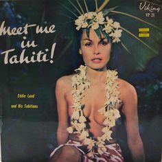 Meet me in Tahiti! — Eddie Lund and His Tahitians exotique Meet me in Tahiti! — Eddie Lund and His Tahitians exotique Cover Art, Lp Cover, Vinyl Cover, Easy Listening, Vintage Tiki, Vintage Burlesque, Worst Album Covers, Polynesian Art, Bad Album