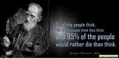 """""""2% ludzi myśli,  3% ludzi myśli, że myśli, 95% ludzi raczej by umarło, niż zaczęło myśleć.""""  George Bernard Shaw"""