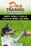 Free Kindle Book -  [Crafts & Hobbies & Home][Free] Dog Training for Beginners: Simplified Techniques to Raising and Caring for the Additional Family Member (Obedience & Dog Development) Check more at http://www.free-kindle-books-4u.com/crafts-hobbies-homefree-dog-training-for-beginners-simplified-techniques-to-raising-and-caring-for-the-additional-family-member-obedience-dog-development/