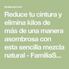 Reduce tu cintura y elimina kilos de más de una manera asombrosa con esta sencilla mezcla natural - FamiliaSalud.com