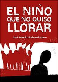 Virginia Oviedo - Libros, pintura, arte en general.: EL NIÑO QUE NO QUISO LLORAR de JOSÉ ANTONIO JIMENE...