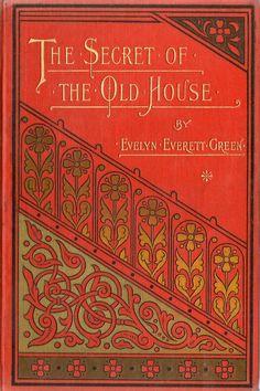 The Secret of the Old House ... Evelyn Everett-Green c1899