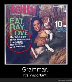 the importance of grammar  Dude I am still laughing  It doesn't matter when you read this I will still be cracking up!