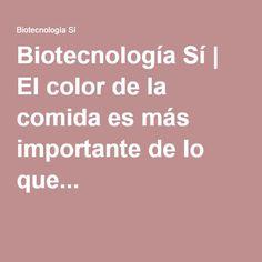 Biotecnología Sí | El color de la comida es más importante de lo que...