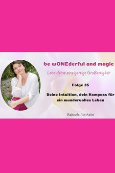 Der Start meines Podcasts – be wONEderful and magic - Gabriela Linshalm Ayurveda, Interview, Intuition, Lady, Mr Right, Fit, World Peace, Be Bold, Good Enough
