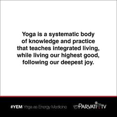 Yoga is a systematic body of knowledge and practice that teaches integrated living while living our highest good following our deepest joy.  Through physical breathing and energy exercises YEM: Yoga as Energy Medicine teaches you to co-create with Nature and the Cosmic Intelligence by cultivating the awareness of downward upward and two way moving energy so that you may live in every moment a rooted vital and expansive life.  Find out more about YEM at Parvati.tv/yoga.  #parvati…