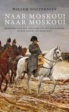 Naar Moskou! naar Moskou! : memoires van een Nederlands officier in het leger van Napoleon