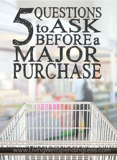 Ever find yourself paralyzed with indecision over making a big splurge?  These 5 questions to ask yourself before making a major purchase can not only help you make a wise decision in the midst of temptation, but save you from buyer's regret later on!