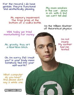 """""""Im not insane. My mother had me tested."""" ~ Sheldon Cooper"""
