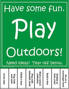 play outdoors tear off sign.. My kids need this just as a reminder that there is more to do then sit out there with an ipod or DS
