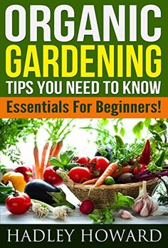 Organic Gardening Tips You Need To Know- Essentials For Beginners! by Hadley Howard http://www.amazon.com/dp/B00SP5VFWE/ref=cm_sw_r_pi_dp_i5.ewb0M0B2YY