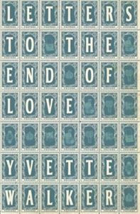 'Letters to the End of Love' by Yvette Walker. Read my review here: http://louise-allan.com/2014/11/01/letters-to-the-end-of-love-by-yvette-walker/