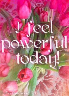 Feel powerful today quote via www.Facebook.com/LifesCheerleader
