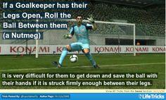 Soccer - If a Goalkeeper has their Legs Open, Roll the Ball Between them (a Nutmeg)
