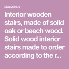 Interior wooden stairs, made of solid oak or beech wood. Solid wood interior stairs made to order according to the requested size and model. Glass Stairs, Floating Stairs, Wooden Stairs, Interior Stairs, Wood Interiors, Spiral Staircase, Solid Oak, Interior Decorating, Model