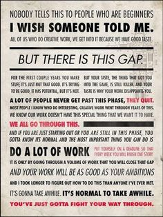IRA GLASS quote.  Trying really hard to remember this at the moment.