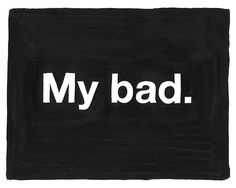 Untitled (My bad)