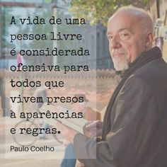 A vida de uma pessoa livre é considerada ofensiva para todos que vivem presos à aparências e regras. Paulo Coelho