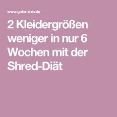2 Kleidergrößen weniger in nur 6 Wochen mit der Shred-Diät