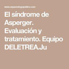 El síndrome de Asperger. Evaluación y tratamiento. Equipo DELETREA.Ju
