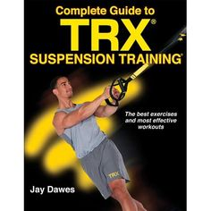 Complete Guide to TRX(R) Suspension Training(R) is the ultimate training guide. Designed to develop strength, power, core stability, flexibility, and balance, this guide explains and presents more than 115 of the most effective Suspension Training(R) exercises. With over 30 ready-to-use programs, variations, and training advice, this is a must-have for anyone seeking to maximize their workout--and their results.   For strength, stability, core power, flexibility, and balance, Suspension Training Trx Suspension, Suspension Trainer, Home Exercise Routines, At Home Workouts, Core Workouts, Workout Routines, Trx Band, Weight Training, Strength Training