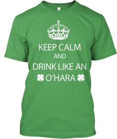 Keep Calm and Drink Like an O'Hara! | Teespring