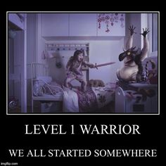 LEVEL 1 WARRIOR | WE ALL STARTED SOMEWHERE | image tagged in funny,demotivationals | made w/ Imgflip demotivational maker
