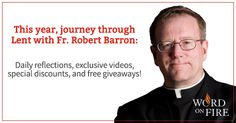 Lenten Relections with Fr. Robert Barron This guys is spur good, sharp and right on. I highly recommend this free service for Lent.
