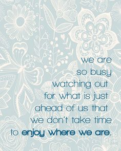 We Are So Busy We Don't Enjoy Where We Are
