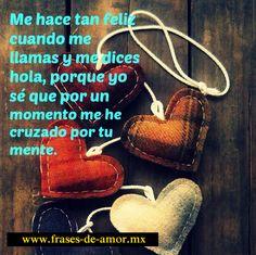 Me hace tan feliz cuando me llamas y me dices hola, porque yo sé que por un momento me he cruzado por tu mente, fraces de amor- frases de amor con imagenes  http://frases-de-amor.mx/me-hace-tan-feliz/  #amor #frases #frasesdeamor #amor #quotes