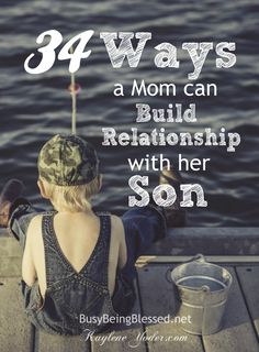 Thirty-four practical ways a mom can build relationship with her son.