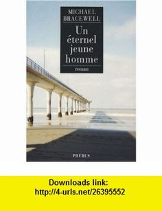 Un éternel jeune homme (French Edition) (9782752902672) Michael Bracewell , ISBN-10: 2752902670  , ISBN-13: 978-2752902672 ,  , tutorials , pdf , ebook , torrent , downloads , rapidshare , filesonic , hotfile , megaupload , fileserve