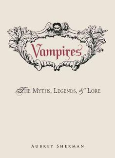 Vampires: The Myths, Legends, & Lore                                                                                                                                                                                 More