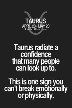 Taurus,,,true we are so strong;Lol