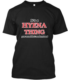 It's A Hyena Thing Black T-Shirt Front - This is the perfect gift for someone who loves Hyena. Thank you for visiting my page (Related terms: It's a Hyena thing, you wouldn't understand,love Hyenas,hyena,dog,africa,animal,animals,carnivora,hy ...)
