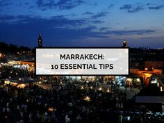 10 essential tips for visiting Marrakech, from what to wear, to the currency in Morocco and everything in between.