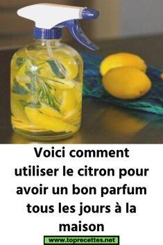 Voici comment utiliser le citron pour avoir un bon parfum tous les jours à la maison Make Do And Mend, Kitchen Hacks, Pest Control, Scentsy, Just Do It, Clean House, Cleaning Hacks, The Cure, Homemade