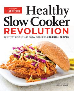 healthy slow cooker revolution one test kitchen 40 slow cookers 200 fresh recipes by americas test kitchen - Best Slow Cooker Americas Test Kitchen