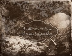 I will never leave thee... Don't let discouragement get you down and keep you from doing God's will.
