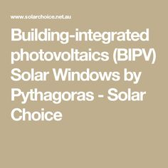 Building-integrated photovoltaics (BIPV) Solar Windows by Pythagoras - Solar Choice