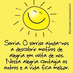 """""""Sorria. O sorriso ajuda-nos a descobrir motivos de alegria em volta de nós. Nossa alegria contagia os outros e a vida fica melhor."""" E aí? Já sorriu hoje? http://www.focoemvidasaudavel.com.br"""