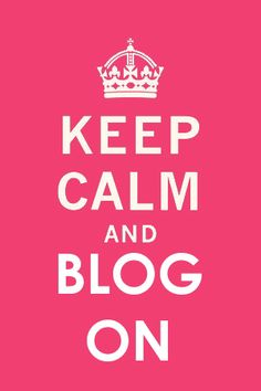 Keep calm and blog on- we LOVE our bloggers, which allow our review program to be so successful