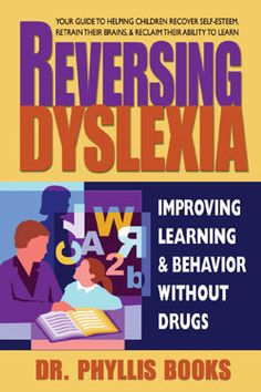 Reversing Dyslexia-Improving learning and behavior without drugs-by Dr. Phyllis Books.- Re-pinned by @PediaStaff – Please Visit ht.ly/63sNt for all our pediatric therapy pins