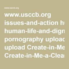 www.usccb.org issues-and-action human-life-and-dignity pornography upload Create-in-Me-a-Clean-Heart-Statement-on-Pornography.pdf